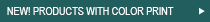 NEW! PRODUCTS WITH COLOR PRINT